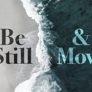 Be Still & Move