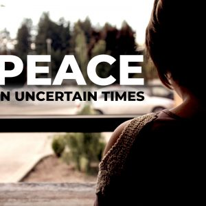 Peace in Uncertain Times (Palm Sunday)